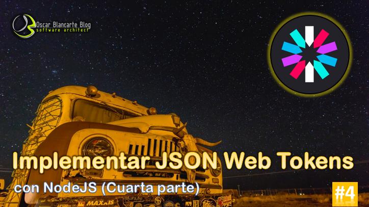 implementando JSON Web Tokens con NodeJS - Cuarta parte